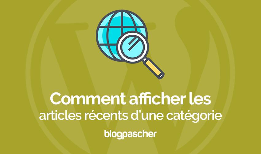 Comment Afficher Les Articles Récents Dune Categorie Specifique