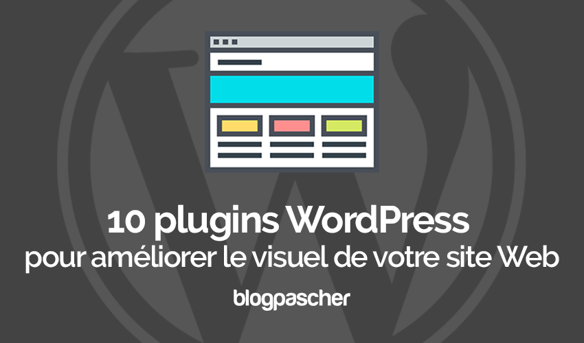 10 Plugins WordPress Pour Améliorer Le Visuel De Votre Site Web