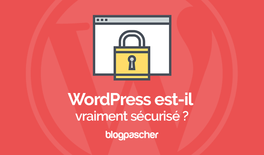 Wordpress est il vraiment sécurisé