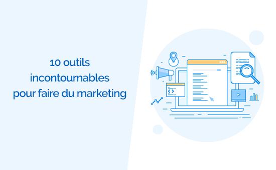 10 outils incontournable pour faire du marketing