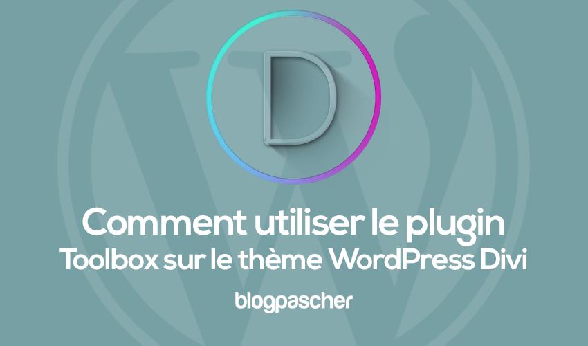 Comment utiliser le plugin toolbox sur le thème wordpress divi