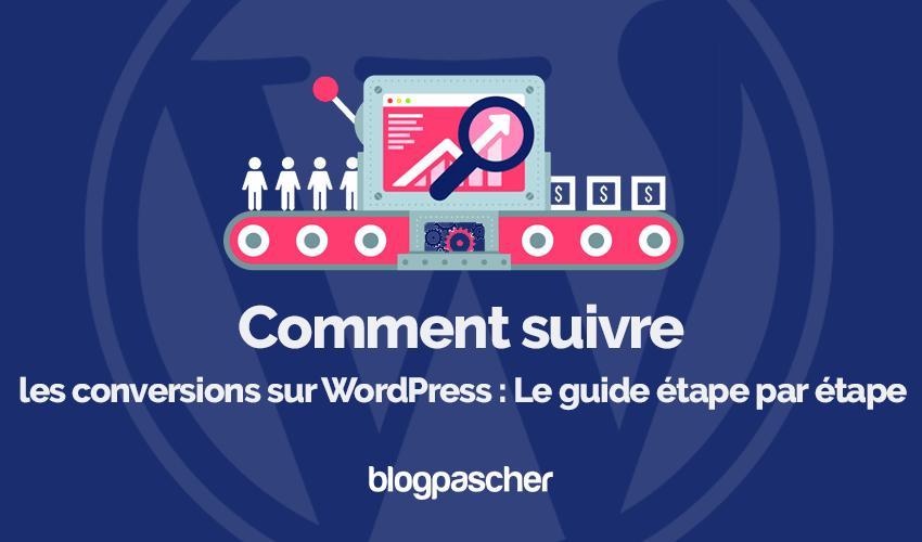 Comment suivre conversions wordpress guide etape par etape blogpascher