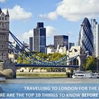 Travelling to London for the first time? Here are the things to know
