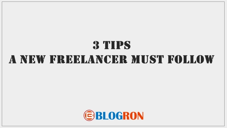 3 Tips a New Freelancer Must Follow, freelancing, how to start freelancing