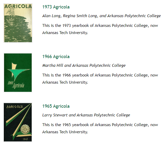 A list of three digitized Agricolas, the official yearbook of Arkansas Tech.