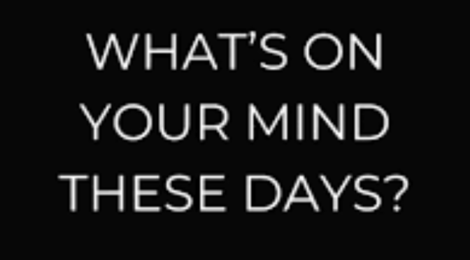 WHAT'S ON YOUR MIND THESE DAYS?  SHARE WITH YOUR BOLLI FELLOWS!