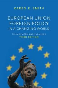 European Union foreign policy in a changing world / Karen E. Smith
