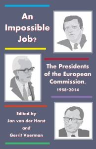 An impossible job? : the presidents of the European Commission, 1958-2014 / edited by Jan van der Harst and Gerrit Voerman