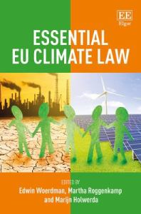 Essential EU climate law / edited by Edwin Woerdman, Martha Roggenkamp, Marijn Holwerda.