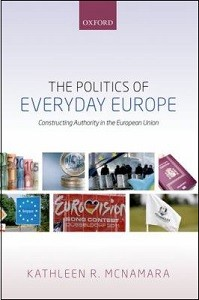 The politics of everyday Europe : constructing authority in the European Union / Kathleen R. McNamara