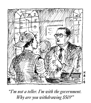 I'm Not a Teller, I'm With The Government. Why Are You Withdrawing $50?