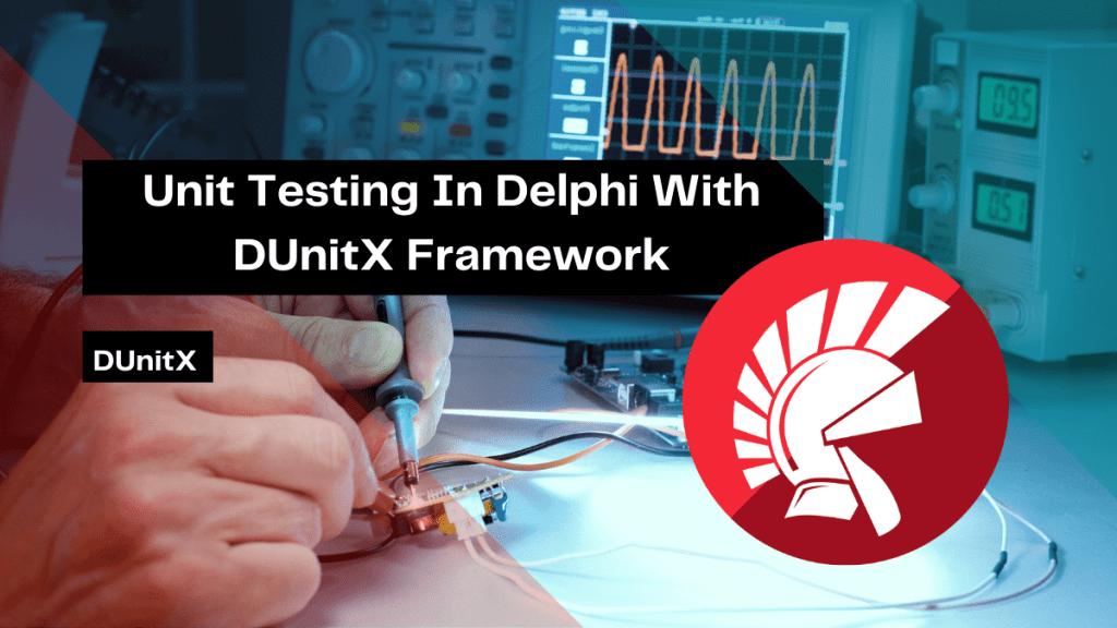 unit-testing-in-delphi-with-dunitx-framework