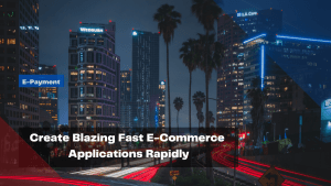 create-blazing-fast-e-commerce-applications-rapidly