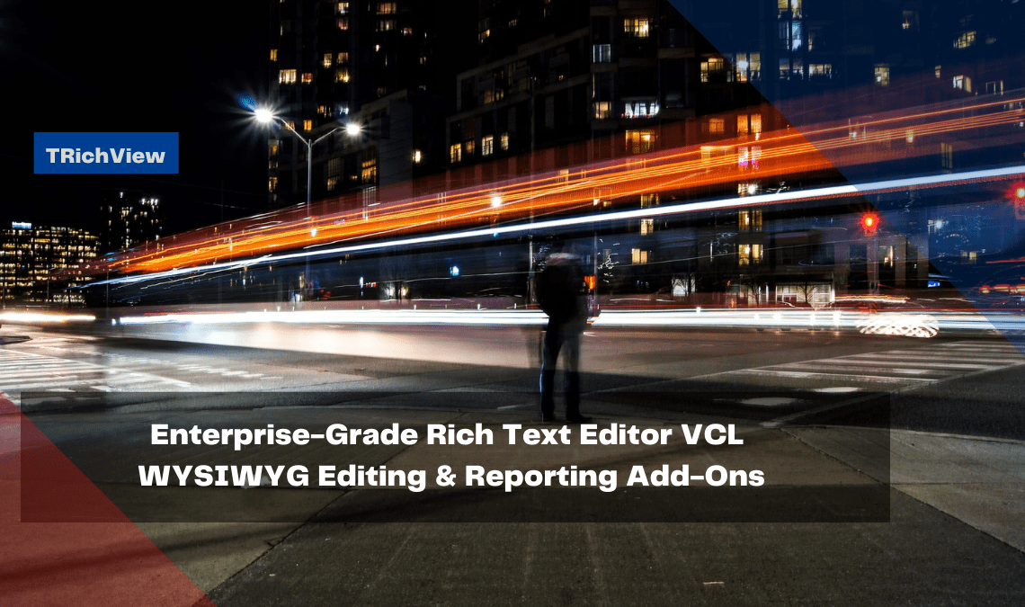 enterprise-grade-rich-text-editor-vcl-wysiwyg-editing-reporting-add-ons