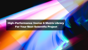 high-performance-vector-matrix-library-for-your-next-scientific-project