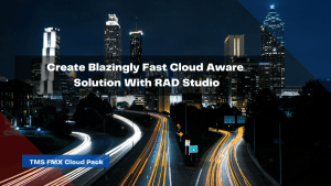 create-blazingly-fast-cloud-aware-solution-with-rad-studio