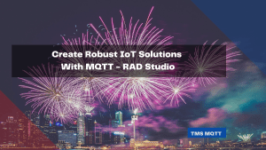 create-robust-iot-solutions-with-mqtt-rad-studio