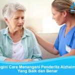 Begini Cara Menangani Penderita Alzheimer Yang Baik dan Benar