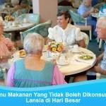 4 Menu Makanan Yang Tidak Boleh Dikonsumsi Lansia. Nomor 3 Bahaya!