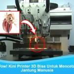 Wow! Kini Printer 3D Bisa Untuk Mencetak Jantung Manusia