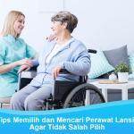 Tips Memilih dan Mencari Perawat Lansia Agar Tidak Salah Pilih
