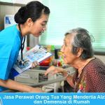 Jasa Perawat Orang Tua Yang Menderita Alzheimer dan Demensia di Rumah
