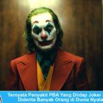Ternyata Penyakit PBA Yang Diidap Oleh Joker Juga Diderita Banyak Orang di Dunia Nyata