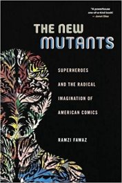 Cover of The New Mutants: Superheroes and the Radical Imagination of American Comics