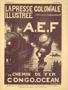 """An image form the newspaper, La Presse Colonial Francaise which depicts a cover praising the """"civilisng work2 work of France in the Congo, even though an estimated 20,00 forced labourers died in the construction of the Congo-Ocean railway depicted here."""