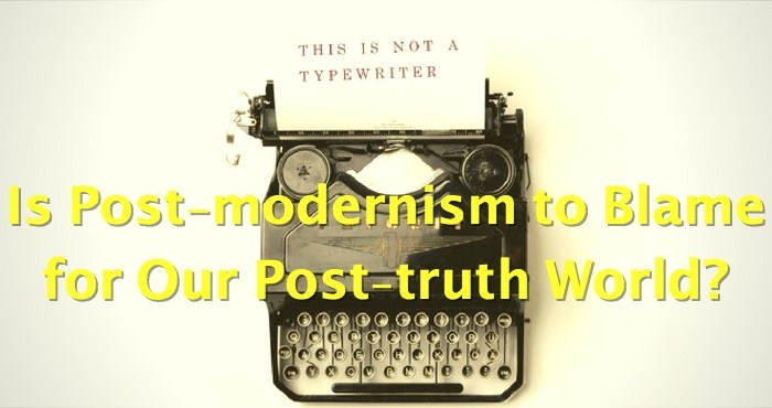Is Post-modernism to Blame for Our Post-truth World?