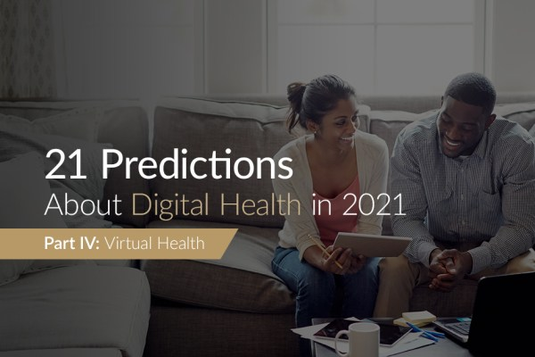 21 Predictions About Digital Health in 2021 Virtual Health