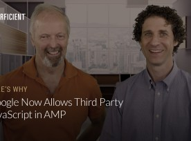 Google's Ben Morss and Eric Enge on Why Google Now Allows Third Party Javascript In Amp