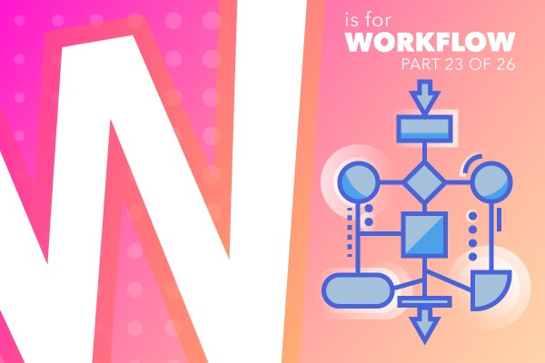 W Is For Workflow