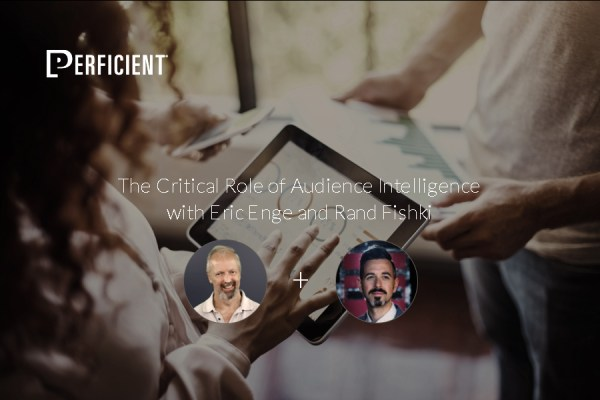 The Critical Role of Audience Intelligence with Eric Enge and Rand FishkinWp Featured Image