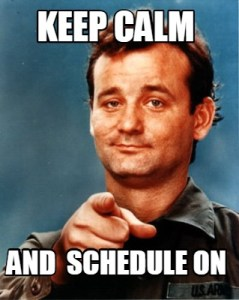 Keep calm and schedule on