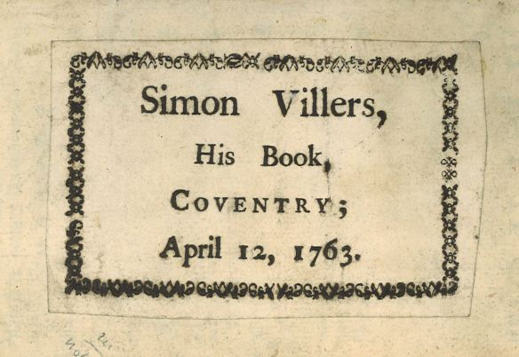 Booklabel: Simon Villers, His Book, Coventry, April 12, 1763, pasted onto inside front board of  A New and Easy Method to Understand the Roman History ...  Translated from the French, with very large additions and amendments, by Mr. Tho. Brown.(London, 1748). Call number (Ex) 2012-0846N