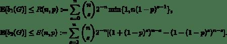 \begin{align*} \mathbf{E}[b_1(G)] &\le  R(n,p) := \sum_{s=0}^n \binom{n}{s} 2^{-n} \min\{1,n(1-p)^{s-1}\},\\ \mathbf{E}[b_2(G)] &\le  S(n,p) := \sum_{s=1}^n \binom{n}{s} 2^{-n} [(1+(1-p)^s)^{n-s} - (1-(1-p)^s)^{n-s}]. \end{align*}