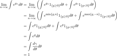 \begin{equation*} \begin{split} \lim_{n\rightarrow\infty}\int e^{g_{n}}d\theta&=\lim_{n\rightarrow\infty}\left(\int e^{g_{n}}1_{\{g\geq 0\}}d\theta+\int e^{g_{n}}1_{\{g< 0\}}d\theta\right)\\ &=\lim_{n\rightarrow\infty}\left(\int e^{\min\{g,n\}}1_{\{g\geq 0\}}d\theta+\int e^{\max\{g,-n\}}1_{\{g< 0\}}d\theta\right)\\ &=\int e^{g}1_{\{g\geq 0\}}d\theta+\int e^{g}1_{\{g< 0\}}d\theta\\ &=\int e^{g}d\theta\\ &=\int \frac{d\gamma}{d\theta}d\theta\\ &=1 \end{split} \end{equation*}