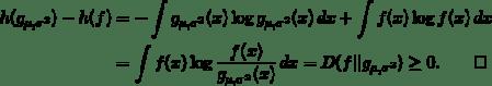 \begin{align*} h(g_{\mu,\sigma^2}) - h(f)  &= - \int g_{\mu,\sigma^2}(x) \log g_{\mu,\sigma^2}(x) \, dx + \int f(x) \log f(x) \, dx\\ &= \int f(x) \log \frac{f(x)}{g_{\mu,\sigma^2}(x)} \,dx = D(f  g_{\mu,\sigma^2}) \ge 0. \qquad\square \end{align*}