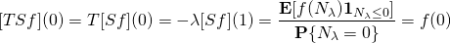 \[[TSf](0) = T[Sf](0) = - \lambda [Sf](1)  = \frac{\mathbf{E}[f(N_\lambda) \mathbf{1}_{N_\lambda \le 0}]} {\mathbf{P}\{N_\lambda = 0\}} = f(0)\]