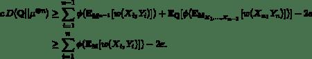 \begin{align*}    c\,D(\mathbb{Q}||\mu^{\otimes n}) &\ge    \sum_{i=1}^{n-1}\phi(\mathbb{E}_{\mathbb{M}^{n-1}}[w(X_i,Y_i)]) +    \mathbb{E_Q}[\phi(\mathbb{E}_{\mathbb{M}_{X_1,\ldots,X_{n-1}}}[w(X_n,Y_n)])]    - 2\varepsilon \\ &\ge    \sum_{i=1}^{n}\phi(\mathbb{E}_{\mathbb{M}}[w(X_i,Y_i)]) - 2\varepsilon. \end{align*}