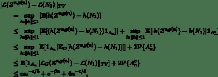 \begin{align*} &\| \mathcal{L}(Z^{n,p(n)}) - \mathcal{L}(N_1) \|_{TV} \\ &\qquad= \sup_{h: \| h\| \le 1} | \mathbf{E} [h(Z^{n,p(n)}) - h(N_1)] |\\ &\qquad\le \sup_{h: \| h\| \le 1} | \mathbf{E} [(h(Z^{n,p(n)}) - h(N_1)) \mathbf{1}_{A_n}] | + \sup_{h: \| h\| \le 1} \mathbf{E} [|h(Z^{n,p(n)}) - h(N_1)| \mathbf{1}_{A_n^c}] \\ &\qquad\le \sup_{h: \| h\| \le 1} \mathbf{E} [ \mathbf{1}_{A_n} | \mathbf{E}_G [h(Z^{n,p(n)}) - h(N_1)] |] + 2 \mathbf{P}\{A^c_n\}\\ &\qquad\le \mathbf{E} [ \mathbf{1}_{A_n} \| \mathcal{L}_G(Z^{n,p(n)}) - \mathcal{L}(N_1) \|_{TV} ] + 2 \mathbf{P}\{A^c_n\}\\ &\qquad\le \alpha n^{-\varepsilon/8} + e^{-\beta n} + 4 n^{-\varepsilon/8}, \end{align*}