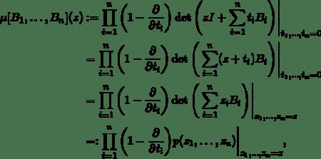 \begin{align*} \mu[B_1, \ldots, B_n](z) &:= \prod_{i=1}^n \bigg(1- \frac{\partial}{\partial t_i}\bigg) \det\Bigg( zI + \sum_{i=1}^n t_i B_i\Bigg)\Bigg\vert_{t_1,\ldots,t_n = 0} \\ &= \prod_{i=1}^n \bigg(1- \frac{\partial}{\partial t_i}\bigg) \det\Bigg(\sum_{i=1}^n (z+t_i) B_i\Bigg)\Bigg\vert_{t_1,\ldots,t_n = 0} \\ &= \prod_{i=1}^n \bigg(1- \frac{\partial}{\partial t_i}\bigg) \det\Bigg(\sum_{i=1}^n z_i B_i\Bigg)\Bigg\vert_{z_1,\ldots,z_n = z} \\ &=: \prod_{i=1}^n \bigg(1- \frac{\partial}{\partial t_i}\bigg) p(z_1,\ldots,z_n)\bigg\vert_{z_1,\ldots,z_n = z}, \end{align*}