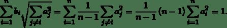 \begin{equation*}\sum_{i=1}^{n}b_{i}\sqrt{\sum_{j\neq i}a_{j}^{2}}=\sum_{i=1}^{n}\frac{1}{n-1}\sum_{j\neq i}a_{j}^{2}=\frac{1}{n-1}\,(n-1)\sum_{i=1}^{n}a_{i}^{2}=1. \end{equation*}