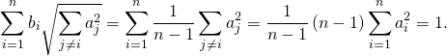 \begin{equation*}\sum_{i=1}^{n}b_{i}\sqrt{\sum_{j\neq i}a_{j}^{2}}=\sum_{i=1}^{n}\frac{1}{n-1}\sum_{j\neq i}a_{j}^{2}=\frac{1}{n-1}\,(n-1)\sum_{i=1}^{n}a_{i}^{2}=1. \end{equation*}