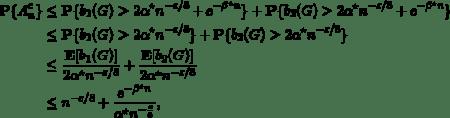 \begin{align*} \mathbf{P}\{A^c_n\} &\le \mathbf{P}\{ b_1(G) > 2\alpha^\star n^{-\varepsilon/8} + e^{- \beta^\star n} \} + \mathbf{P}\{ b_2(G) > 2\alpha^\star n^{-\varepsilon/8} + e^{- \beta^\star n} \}\\ &\le \mathbf{P}\{ b_1(G) > 2\alpha^\star n^{-\varepsilon/8} \} + \mathbf{P}\{ b_2(G) > 2\alpha^\star n^{-\varepsilon/8} \}\\ &\le \frac{\mathbf{E}[b_1(G)]}{2\alpha^\star n^{-\varepsilon/8}} + \frac{\mathbf{E}[b_2(G)]}{2\alpha^\star n^{-\varepsilon/8}}\\ &\le n^{-\varepsilon/8} + \frac{e^{-\beta^\star n}}{\alpha^\star  n^{-\frac{\varepsilon}{8}}}, \end{align*}