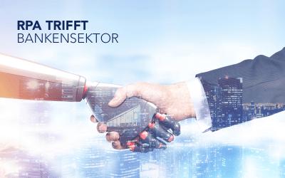 Robotic Process Automation – Erfolgsfaktor im Bankensektor