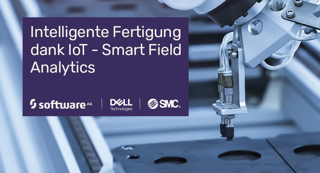 Intelligente Fertigung dank IoT – Smart Field Analytics mit SMC, Dell Technologies und Software AG