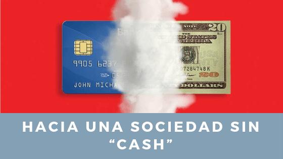 """Hacia una sociedad sin """"Cash"""""""