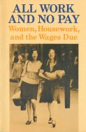 Edmond, Wendy and Suzie Fleming. All Work and No Pay: Women, Housework, and the Wages Due. Bristol, England: Power of Women Collective and Falling Wall Press, 1975.